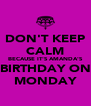 DON'T KEEP CALM BECAUSE IT'S AMANDA'S BIRTHDAY ON MONDAY - Personalised Poster A4 size
