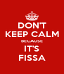 DON'T KEEP CALM BECAUSE IT'S FISSA - Personalised Poster A4 size