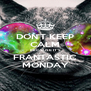 DON'T KEEP CALM BECAUSE IT'S FRANTASTIC MONDAY - Personalised Poster A4 size