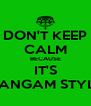 DON'T KEEP CALM BECAUSE IT'S GANGAM STYLE - Personalised Poster A4 size