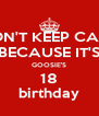 DON'T KEEP CALM BECAUSE IT'S GOOSIE'S 18 birthday - Personalised Poster A4 size