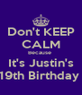 Don't KEEP CALM Because  It's Justin's 19th Birthday  - Personalised Poster A4 size