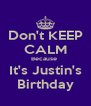 Don't KEEP CALM Because  It's Justin's  Birthday  - Personalised Poster A4 size