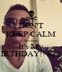 DON'T KEEP CALM Because It's My BIRTHDAY!! #22!! - Personalised Poster A4 size