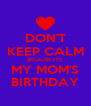 DON'T KEEP CALM BECAUSE IT'S MY MOM'S BIRTHDAY - Personalised Poster A4 size