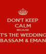 DON'T KEEP CALM BECAUSE IT'S THE WEDDING BASSAM & EMAN - Personalised Poster A4 size