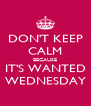 DON'T KEEP CALM BECAUSE IT'S WANTED WEDNESDAY - Personalised Poster A4 size