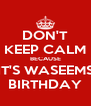 DON'T KEEP CALM BECAUSE IT'S WASEEMS BIRTHDAY - Personalised Poster A4 size