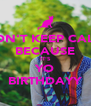 DON'T KEEP CALM BECAUSE IT'S YO BIRTHDAYY - Personalised Poster A4 size