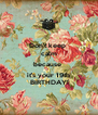 Don't keep  calm because  it's your 19th  BIRTHDAY! - Personalised Poster A4 size