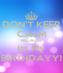 DON'T KEEP CALM BECAUSE Its My BIRTHDAYY! - Personalised Poster A4 size