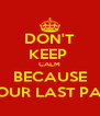 DON'T KEEP  CALM BECAUSE ITS OUR LAST PAPER - Personalised Poster A4 size