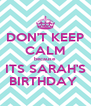 DON'T KEEP CALM because ITS SARAH'S BIRTHDAY  - Personalised Poster A4 size