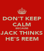 DON'T KEEP CALM BECAUSE JACK THINKS HE'S REEM - Personalised Poster A4 size
