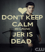 DON'T KEEP CALM BECAUSE JER IS DEAD  - Personalised Poster A4 size