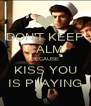 DON'T KEEP CALM BECAUSE KISS YOU IS PLAYING - Personalised Poster A4 size