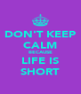 DON'T KEEP CALM BECAUSE LIFE IS SHORT - Personalised Poster A4 size