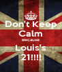 Don't Keep Calm Because Louis's 21!!!! - Personalised Poster A4 size