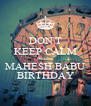 DON'T KEEP CALM Because MAHESH BABU BIRTHDAY - Personalised Poster A4 size