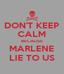 DON'T KEEP CALM BECAUSE MARLENE LIE TO US - Personalised Poster A4 size