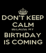 DON'T KEEP CALM BECAUSE MY BIRTHDAY IS COMING - Personalised Poster A4 size