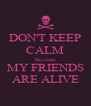 DON'T KEEP CALM Because MY FRIENDS ARE ALIVE - Personalised Poster A4 size