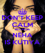 DON'T KEEP CALM BECAUSE NEHA IS KUTIYA - Personalised Poster A4 size