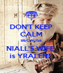 DON'T KEEP CALM BECAUSE NIALL'S WIFE  is YRALENE - Personalised Poster A4 size