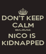 DON'T KEEP CALM BECAUSE NICO IS  KIDNAPPED - Personalised Poster A4 size