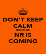 DON'T KEEP CALM BECAUSE NR IS COMING - Personalised Poster A4 size
