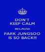 DON'T KEEP CALM BECAUSE PARK JUNGSOO IS SO BACK!!! - Personalised Poster A4 size