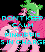 DON'T KEEP CALM BECAUSE PINKIE PIE IS IN CHARGE - Personalised Poster A4 size
