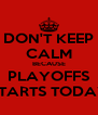 DON'T KEEP CALM BECAUSE PLAYOFFS STARTS TODAY - Personalised Poster A4 size