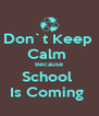 Don`t Keep  Calm  Because School  Is Coming  - Personalised Poster A4 size