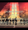 DON'T KEEP CALM BECAUSE SEXY FREE&SINGLE READY TO BINGO - Personalised Poster A4 size
