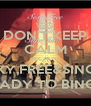 DON'T KEEP CALM BECAUSE SEXY,FREE&SINGLE READY TO BINGO - Personalised Poster A4 size