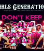 DON'T KEEP CALM BECAUSE #SNSDinPH 01.13.13 - Personalised Poster A4 size