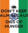DON'T KEEP CALM BECAUSE SOMEONE DIES OF HUNGER - Personalised Poster A4 size