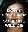 DON'T KEEP CALM BECAUSE SOMEONE WILL DIE - Personalised Poster A4 size