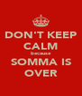 DON'T KEEP CALM because SOMMA IS OVER - Personalised Poster A4 size