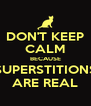 DON'T KEEP CALM BECAUSE SUPERSTITIONS ARE REAL - Personalised Poster A4 size