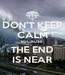DON'T KEEP CALM BECAUSE  THE END IS NEAR - Personalised Poster A4 size