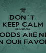 DON´T  KEEP CALM BECAUSE THE ODDS ARE NEVER IN OUR FAVOR - Personalised Poster A4 size