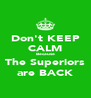 Don't KEEP CALM Because The Superiors are BACK - Personalised Poster A4 size