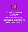 DON'T KEEP CALM BECAUSE TODAY IS JUSTIN BIEBER'S BIRTH-DAY! - Personalised Poster A4 size