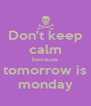 Don't keep calm because tomorrow is monday - Personalised Poster A4 size