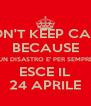 DON'T KEEP CALM BECAUSE UN DISASTRO E' PER SEMPRE ESCE IL 24 APRILE - Personalised Poster A4 size