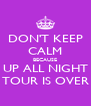 DON'T KEEP CALM BECAUSE UP ALL NIGHT TOUR IS OVER - Personalised Poster A4 size