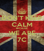 DON'T KEEP CALM BECAUSE WE ARE 7C - Personalised Poster A4 size