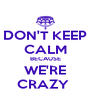 DON'T KEEP CALM BECAUSE WE'RE CRAZY  - Personalised Poster A4 size
